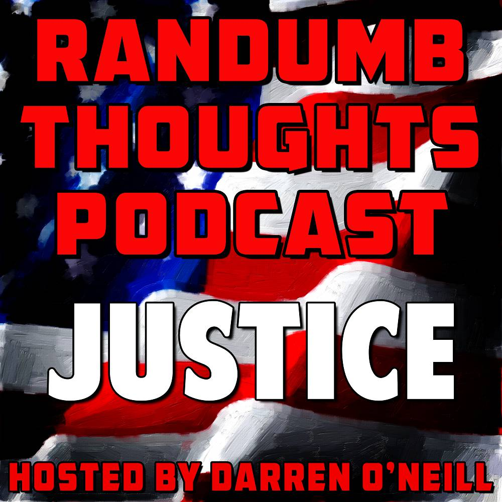 Randumb Thoughts Episode #40 Justice