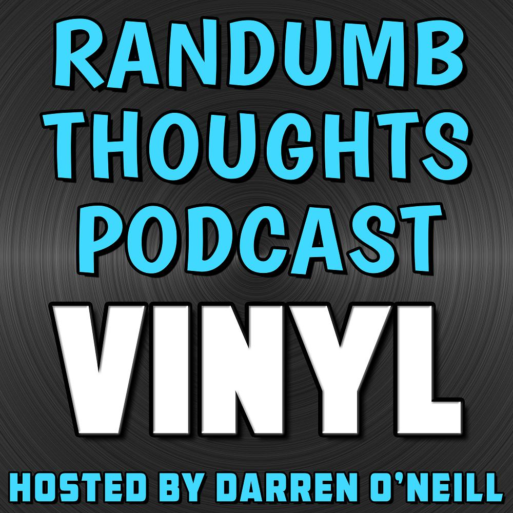 Randumb Thoughts Podcast - Episode #41 - Vinyl