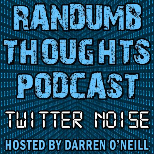 Randumb Thoughts Podcast - Episode #53 - Twitter Noise
