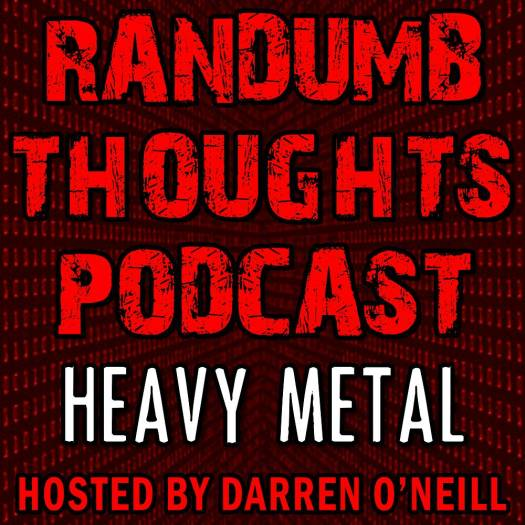 Randumb Thoughts Podcast - Episode #54 - Heavy Metal