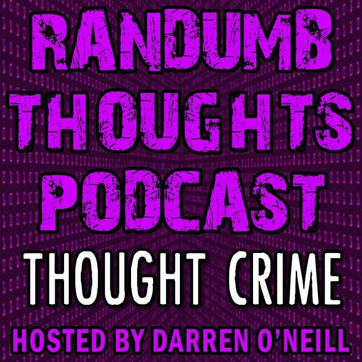 Randumb Thoughts Podcast - Episode #55 - Thought Crime