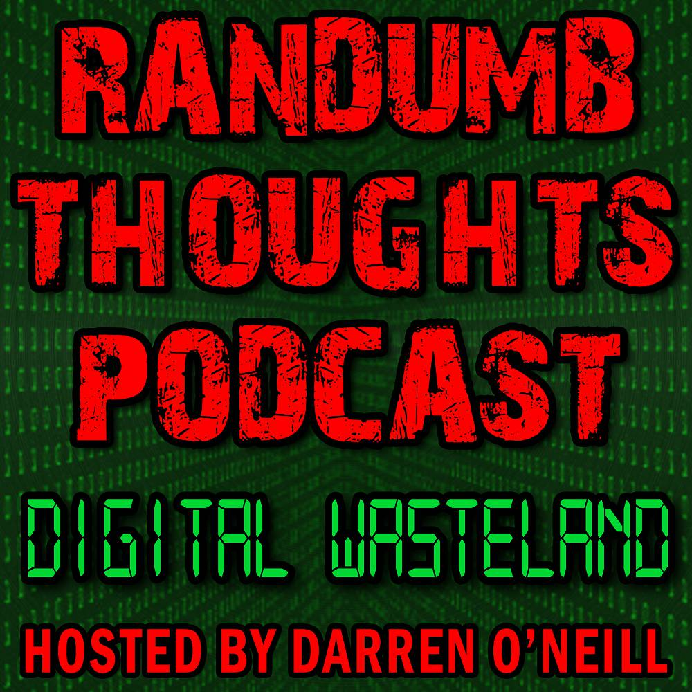 Randumb Thoughts - Episode #65 - Digital Wasteland