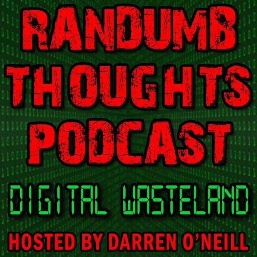 Randumb Thoughts - Episode #65 - Digital Wasteland