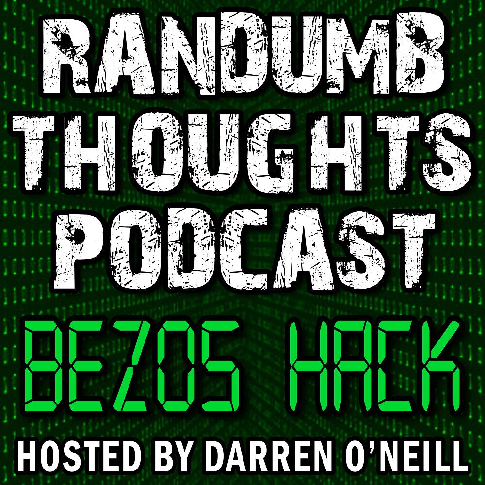 Randumb Thoughts Podcast - Episode #29 - Bezos Hack