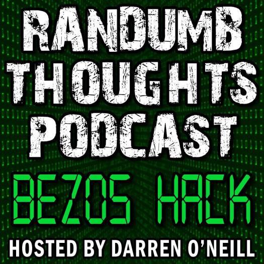 Randumb Thoughts Podcast - Episode #29 - Bezos Hack