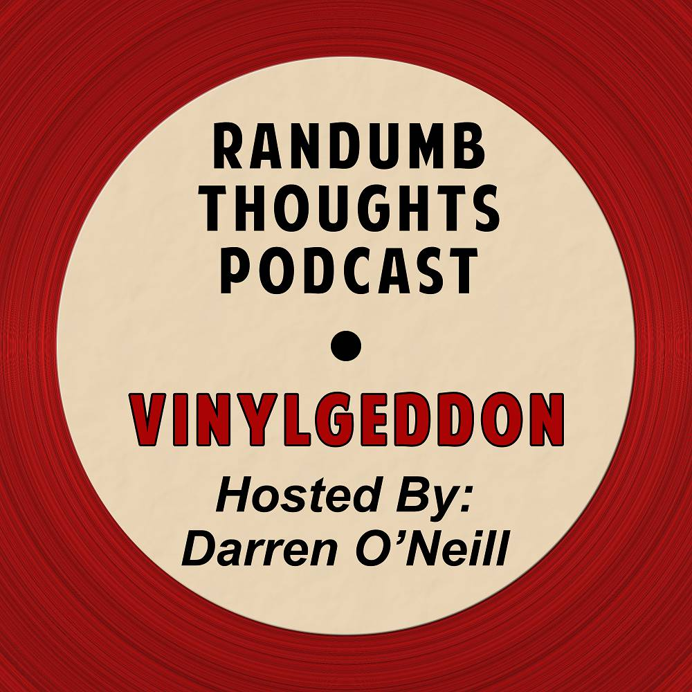 Randumb Thoughts Podcast - Episode #71 - Vinylgeddon