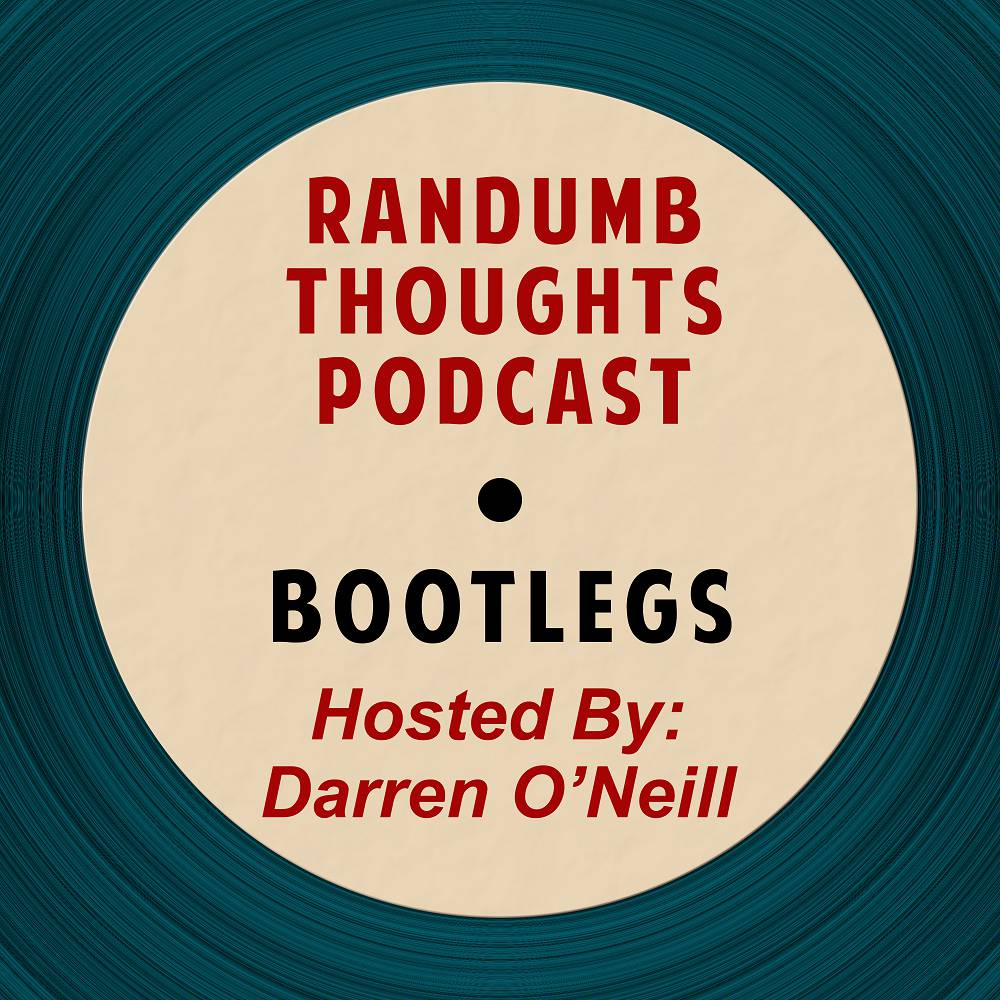 Randumb Thoughts Podcast - Episode #72 - Bootlegs