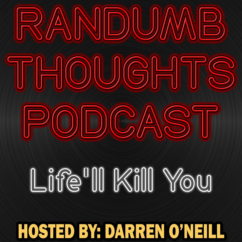 Randumb Thoughts Podcast - Episode #78 - Live'll Kill You
