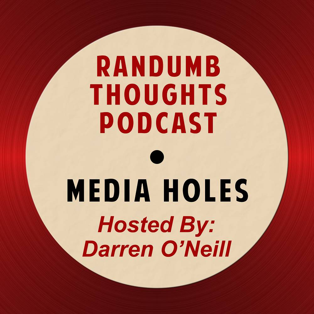 Randumb Thoughts Podcast - Episode #80 - Media Holes
