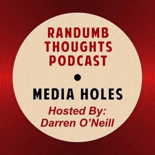 Randumb Thoughts Podcast - Episode #80 - Media Holes