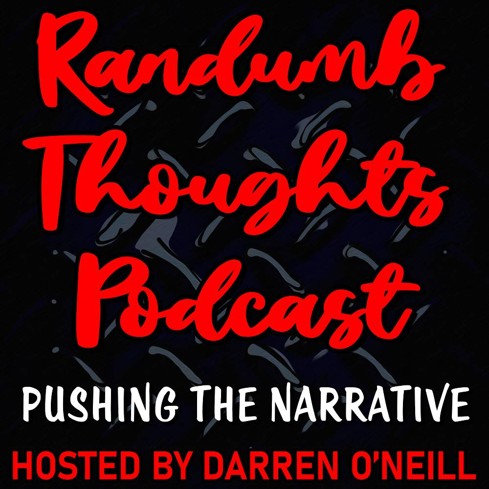 Randumb Thoughts Podcast - Episode #85 - Pushing The Narrative