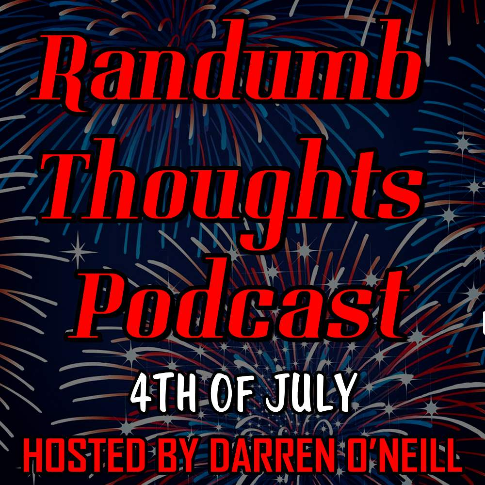 Episode #91 - 4th Of July - Randumb Thoughts Podcast