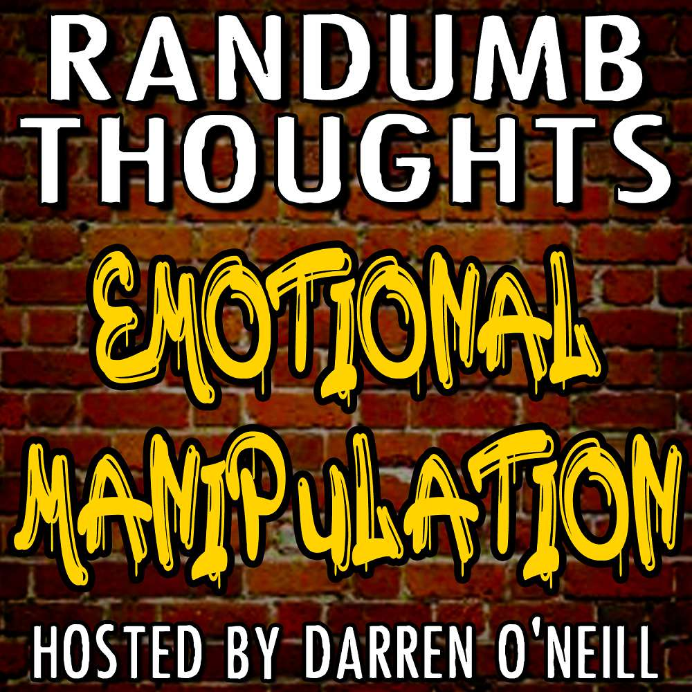 Randumb Thoughts Podcast - Episode #98 - Emotional Manipulation