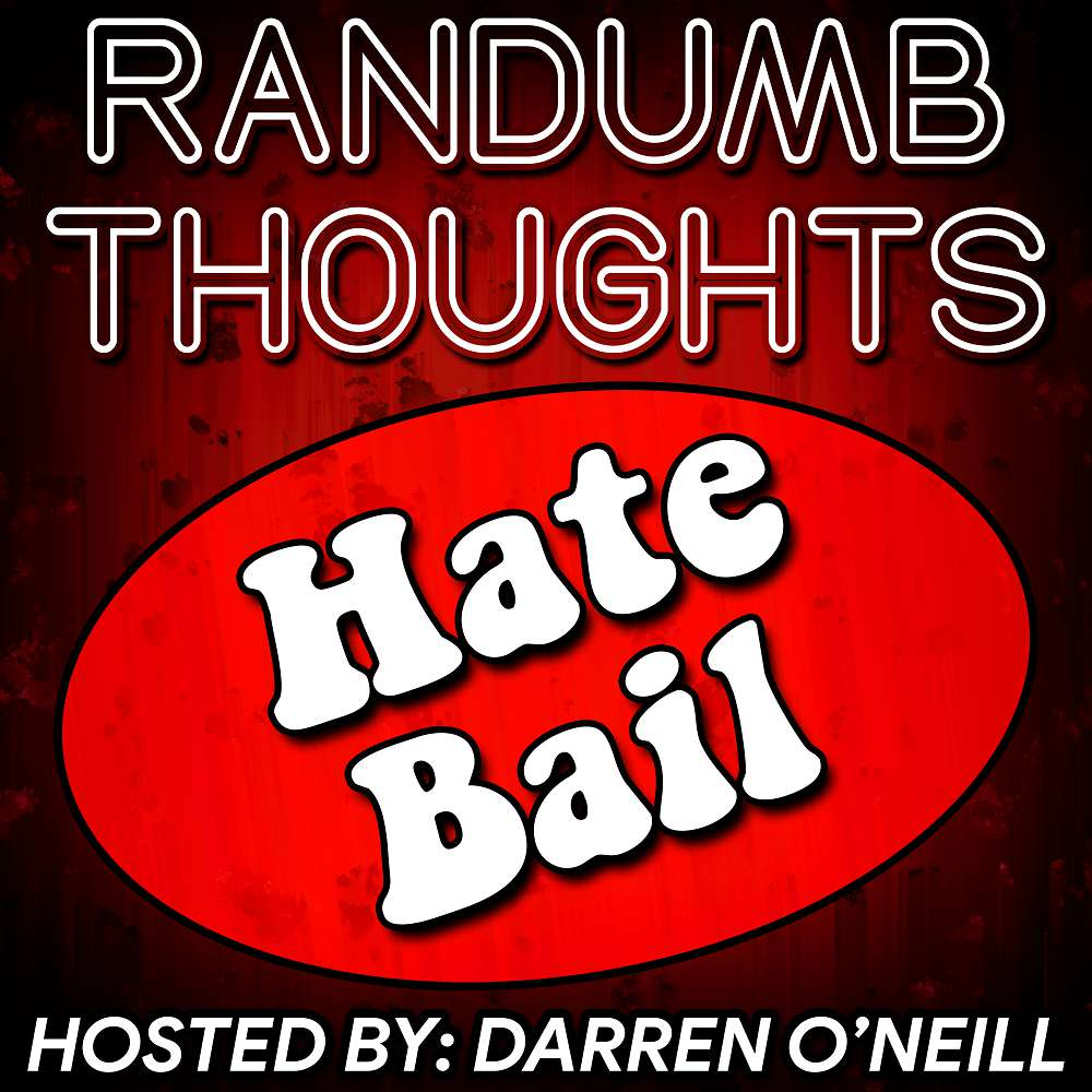 Episode #102 – Hate Bail – Randumb Thoughts Podcast