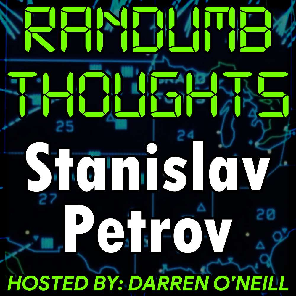 Randumb Thoughts Podcast #104 - Stanislav Petrov