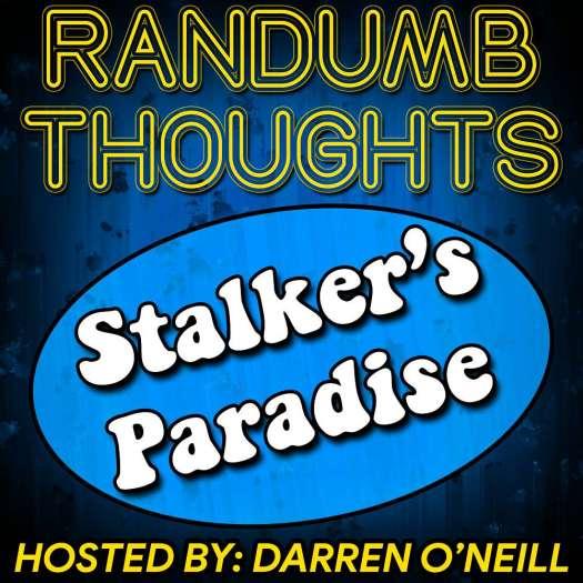 Randumb Thoughts #103 - Stalker's Paradise