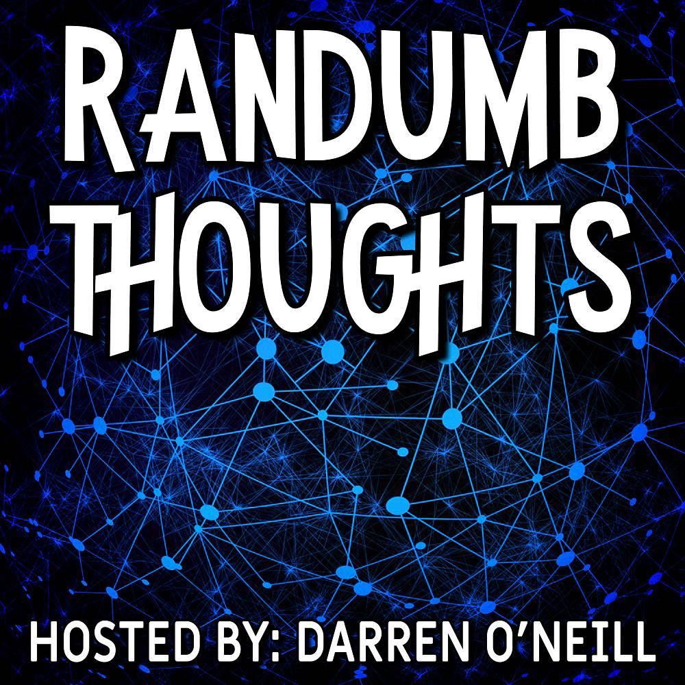 Randumb Thoughts #111 - Blame The Internet