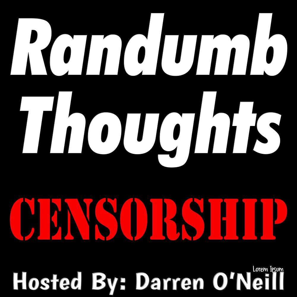 Randumb Thoughts Episode #113 Censorship