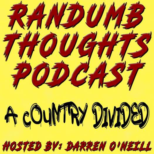 Randumb Thoughts #118 - A Country Divided