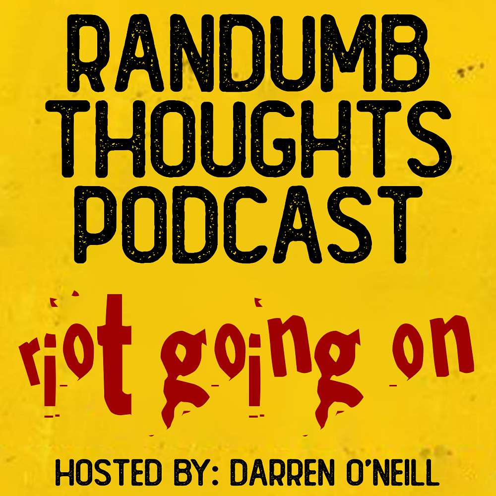 Randumb Thoughts Podcast - Episode #119 - Riot Going On