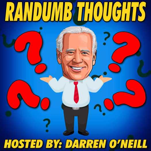 Randumb Thoughts Podcast - Hidin' Biden - Episode #130