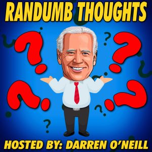 Randumb Thoughts Podcast - Hidin' Biden - Episode #130