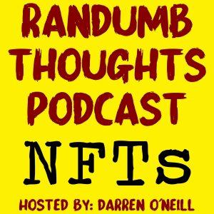 Randumb Thoughts Podcast - Episode #127 - NFTs