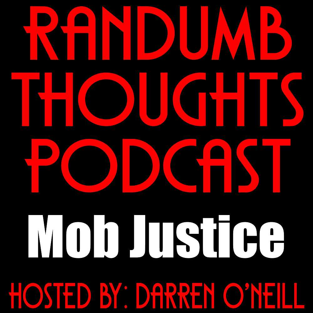 Randumb Thoughts Podcast #133 - Mob Justice