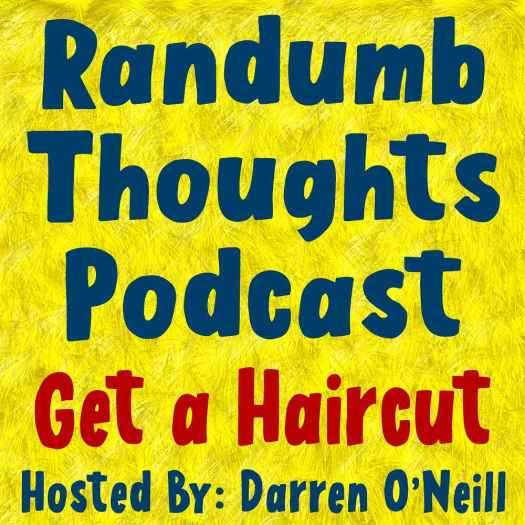 Randumb Thoughts Podcast #138 - Get A Haircut