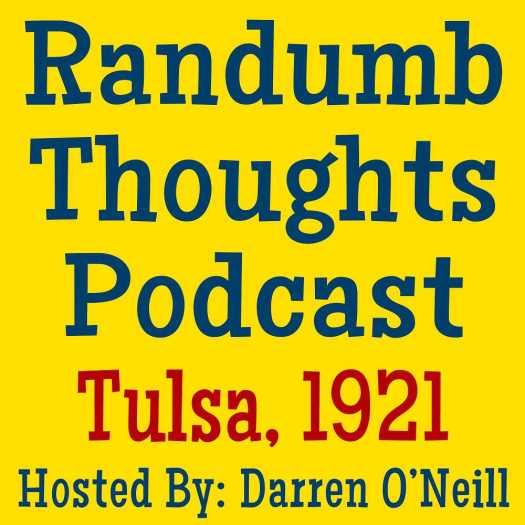 Randumb Thoughts Podcast #139 - Tulsa, 1921