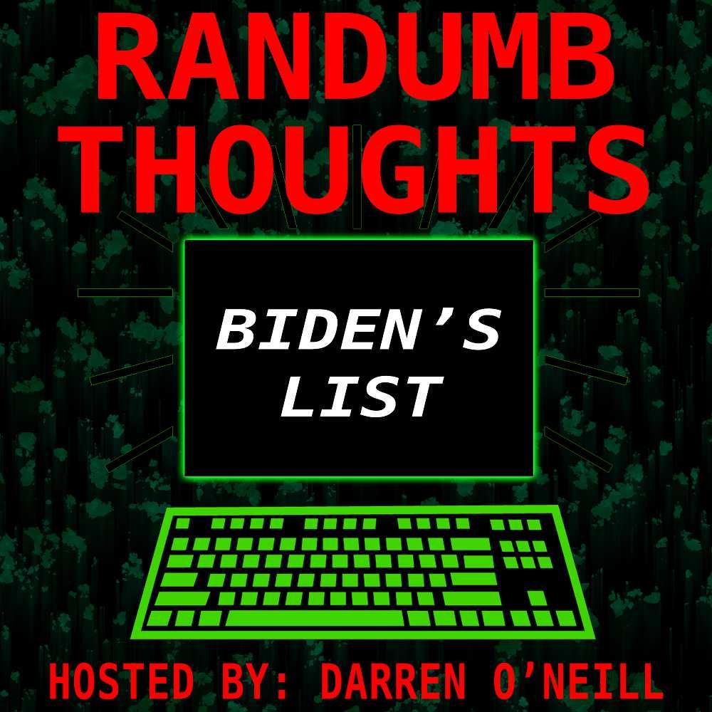 Randumb Thoughts Podcast #141 - Biden's List