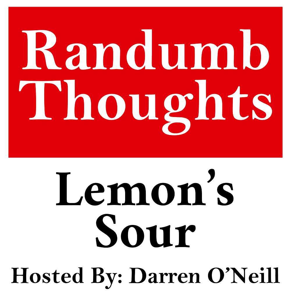 "Randumb Thoughts Podcast #145 - ""Lemon's Sour"""