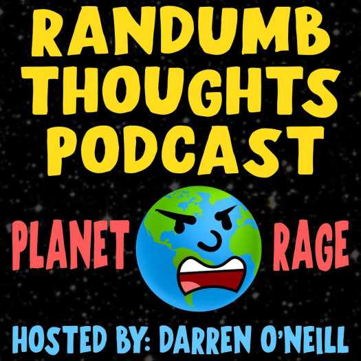 Randumb Thoughts Podcast #150 - Planet Rage