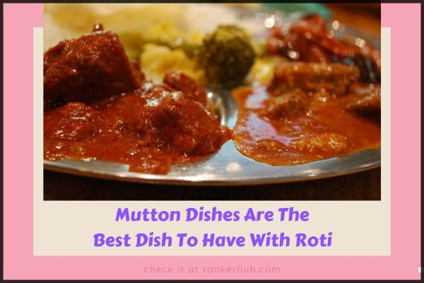 Mutton Dishes Are The Best Dish To Have With Roti