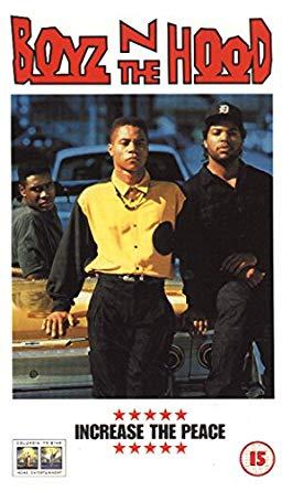 Boyz In The Hood.