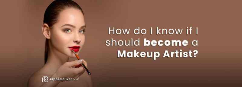 How-do-I-know-if-I-should-become-a-Makeup-Artist