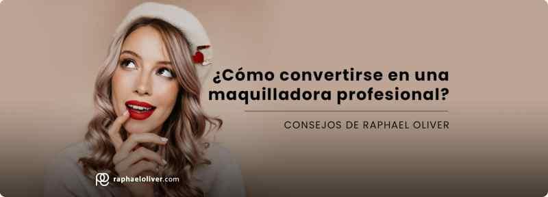 Como convertirse maquilladora profesional por raphael oliver