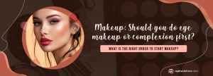 Makeup: Should you do eye makeup or complexion first? - Raphael Oliver
