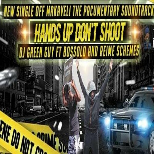DJ Greenguy ft Bossolo & Reime Schemes – Hands up Don't Shoot