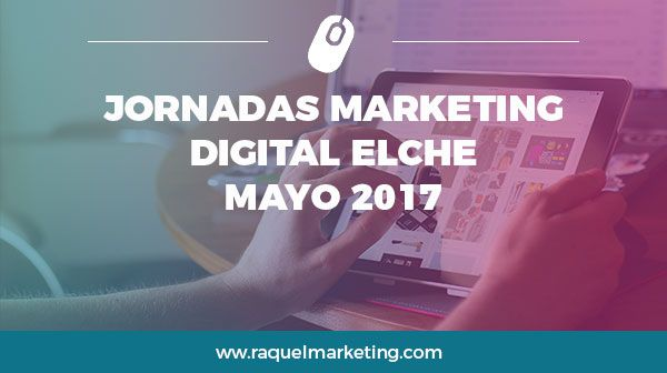 jornadas marketing digital elche mayo 2017