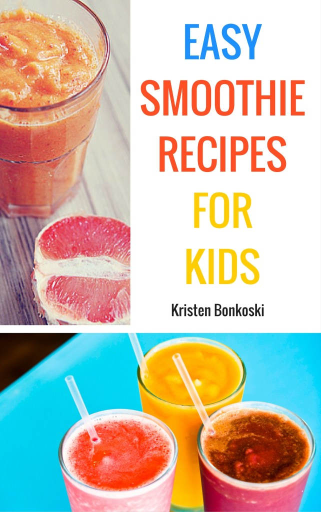 Easy Smoothie Recipes for Kids: Healthy, Whole Food, No-Sugar-Added Smoothies