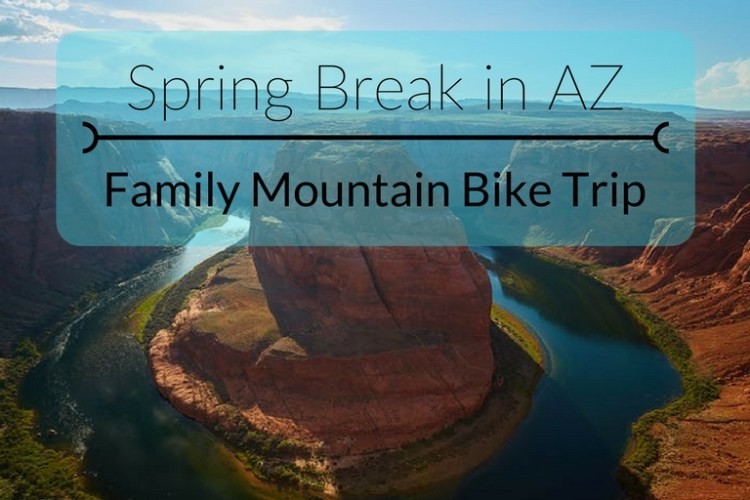 WATCH: Spring Break in Arizona – Family Mountain Bike Trip