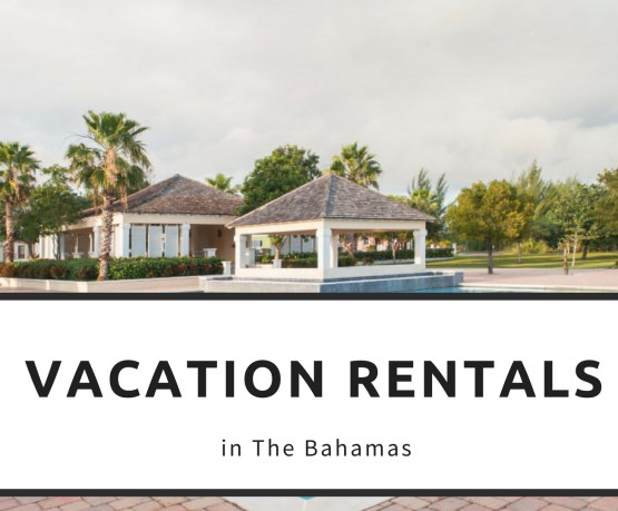 Have you heard of Vacation Rentals in the Bahamas?