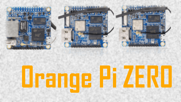 Sobre las Orange Pi ZERO / ZERO Plus 2 / ZERO Plus 2 H5
