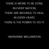 In every community, there is work to be done. In every nation, there are wounds to heal. In every heart, there is the power to do it.