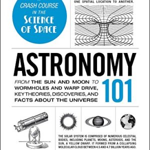Astronomy-101-From-the-Sun-and-Moon-to-Wormholes-and-Warp-Drive-Key-Theories-Discoveries-and-Facts-about-the-Universe-0