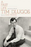 A Fast Life: The Collected Poems of Tim Dlugos