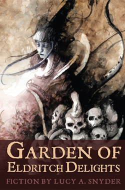 Garden of Earthly Delights by Lucy A. Snyder