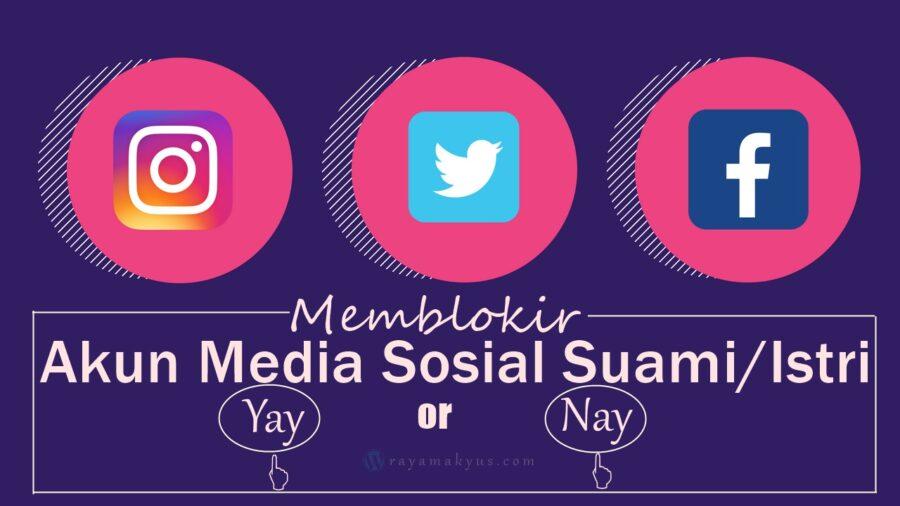 Memblokir Akun Media Sosial Suami/Istri, Yay or Nay?