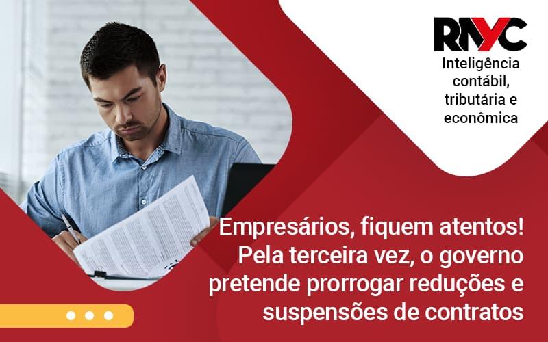 Empresários, Fiquem Atentos! Pela Terceira Vez, O Governo Pretende Prorrogar Reduções E Suspensões De Contratos - Contabilidade Em Goiânia - GO | Rayc Contabilidade